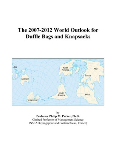 9780497275624: The 2007-2012 World Outlook for Duffle Bags and Knapsacks