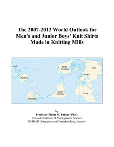 9780497276492: The 2007-2012 World Outlook for Men\'s and Junior Boys\' Knit Shirts Made in Knitting Mills
