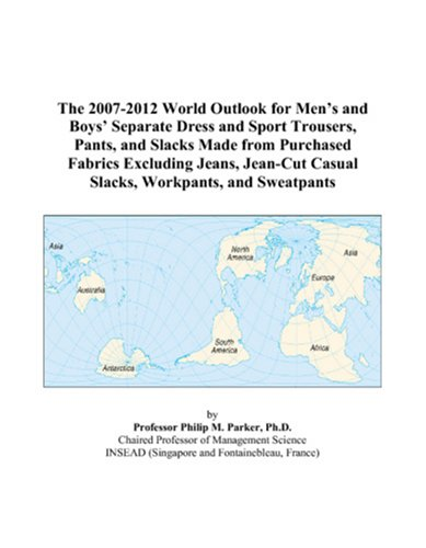 9780497276898: The 2007-2012 World Outlook for Men's and Boys' Separate Dress and Sport Trousers, Pants, and Slacks Made from Purchased Fabrics Excluding Jeans, Jean-Cut Casual Slacks, Workpants, and Sweatpants