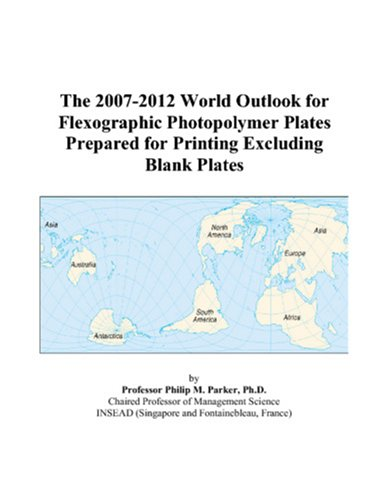 9780497279738: The 2007-2012 World Outlook for Flexographic Photopolymer Plates Prepared for Printing Excluding Blank Plates