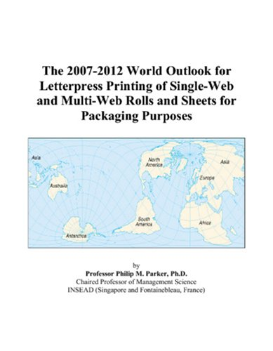 9780497285692: The 2007-2012 World Outlook for Letterpress Printing of Single-Web and Multi-Web Rolls and Sheets for Packaging Purposes