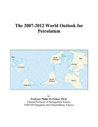 9780497286224: The 2007-2012 World Outlook for Petrolatum