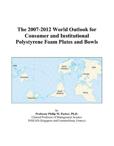 9780497294892: The 2007-2012 World Outlook for Consumer and Institutional Polystyrene Foam Plates and Bowls