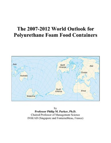 9780497294991: The 2007-2012 World Outlook for Polyurethane Foam Food Containers