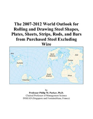 The 2007-2012 World Outlook for Rolling and: Philip M. Parker