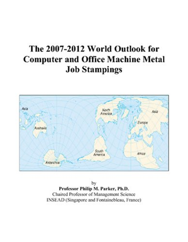 9780497301903: The 2007-2012 World Outlook for Computer and Office Machine Metal Job Stampings