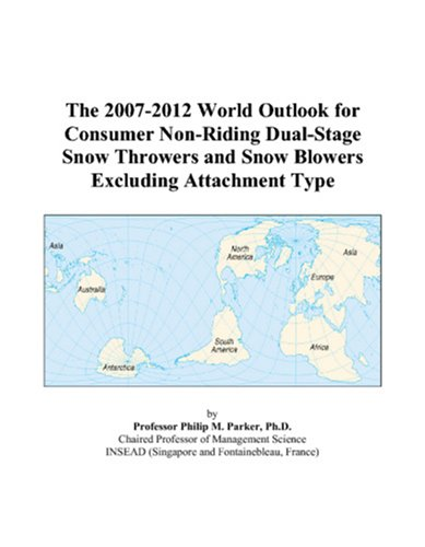 9780497309954: The 2007-2012 World Outlook for Consumer Non-Riding Dual-Stage Snow Throwers and Snow Blowers Excluding Attachment Type