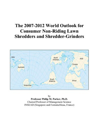 9780497309985: The 2007-2012 World Outlook for Consumer Non-Riding Lawn Shredders and Shredder-Grinders