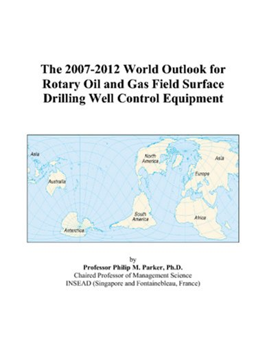 9780497310967: The 2007-2012 World Outlook for Rotary Oil and Gas Field Surface Drilling Well Control Equipment