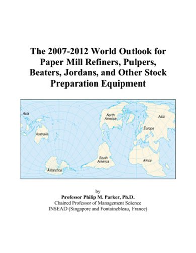 The 2007-2012 World Outlook for Paper Mill: Philip M. Parker
