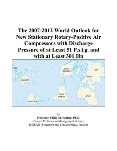9780497313050: The 2007-2012 World Outlook for New Stationary Rotary-Positive Air Compressors with Discharge Pressure of at Least 51 P.s.i.g. and with at Least 301 Hp