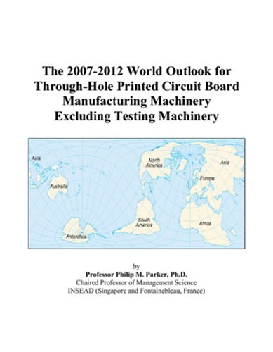 9780497313302: The 2007-2012 World Outlook for Through-Hole Printed Circuit Board Manufacturing Machinery Excluding Testing Machinery