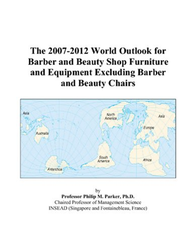 9780497314491: The 2007-2012 World Outlook for Barber and Beauty Shop Furniture and Equipment Excluding Barber and Beauty Chairs
