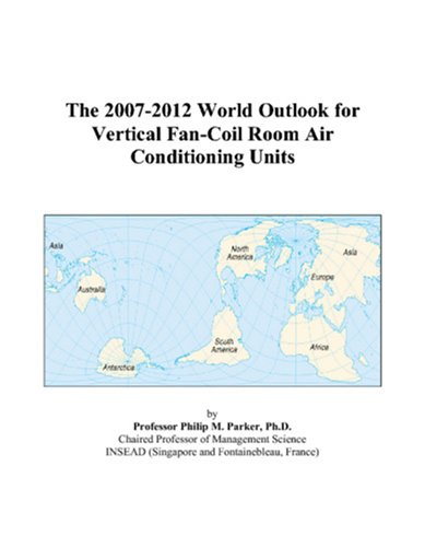9780497315313: The 2007-2012 World Outlook for Vertical Fan-Coil Room Air Conditioning Units