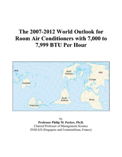 9780497315795: The 2007-2012 World Outlook for Room Air Conditioners with 7,000 to 7,999 BTU Per Hour