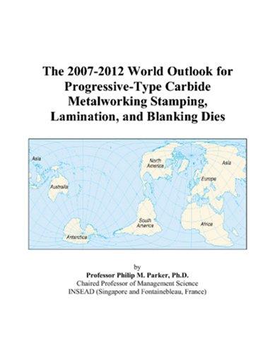 The 2007-2012 World Outlook for Progressive-Type Carbide: Philip M. Parker