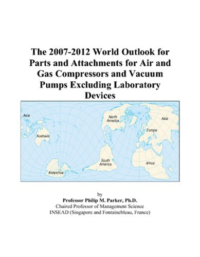 9780497320546: The 2007-2012 World Outlook for Parts and Attachments for Air and Gas Compressors and Vacuum Pumps Excluding Laboratory Devices