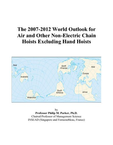 9780497320898: The 2007-2012 World Outlook for Air and Other Non-Electric Chain Hoists Excluding Hand Hoists