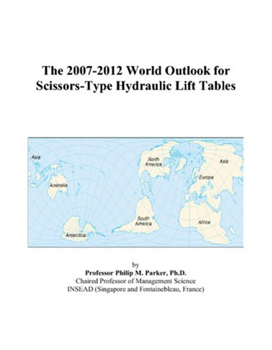 9780497321109: The 2007-2012 World Outlook for Scissors-Type Hydraulic Lift Tables