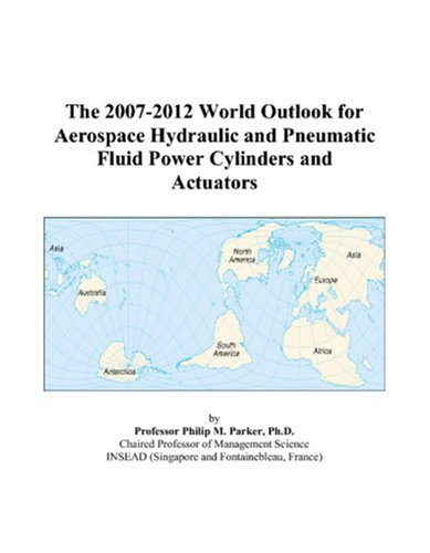 The 2007-2012 World Outlook for Aerospace Hydraulic and Pneumatic Fluid Power Cylinders and ...