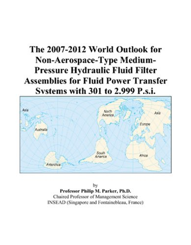 9780497323325: The 2007-2012 World Outlook for Non-Aerospace-Type Medium-Pressure Hydraulic Fluid Filter Assemblies for Fluid Power Transfer Systems with 301 to 2,999 P.s.i.