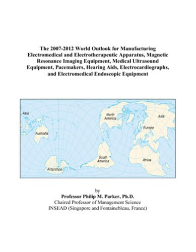 9780497324377: The 2007-2012 World Outlook for Manufacturing Electromedical and Electrotherapeutic Apparatus, Magnetic Resonance Imaging Equipment, Medical ... and Electromedical Endoscopic Equipment