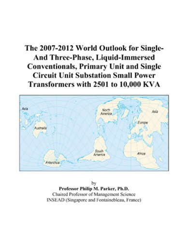 9780497325503: The 2007-2012 World Outlook for Single-And Three-Phase, Liquid-Immersed Conventionals, Primary Unit and Single Circuit Unit Substation Small Power Transformers with 2501 to 10,000 KVA