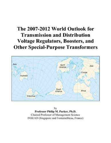 9780497325657: The 2007-2012 World Outlook for Transmission and Distribution Voltage Regulators, Boosters, and Other Special-Purpose Transformers