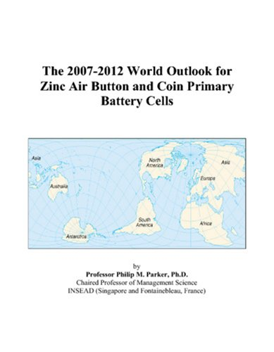 9780497326142: The 2007-2012 World Outlook for Zinc Air Button and Coin Primary Battery Cells