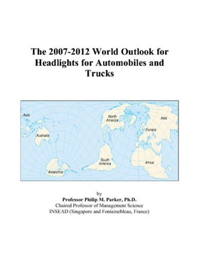 9780497327897: The 2007-2012 World Outlook for Headlights for Automobiles and Trucks