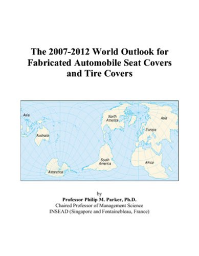 9780497328603: The 2007-2012 World Outlook for Fabricated Automobile Seat Covers and Tire Covers