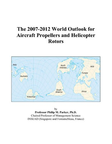 9780497329211: The 2007-2012 World Outlook for Aircraft Propellers and Helicopter Rotors