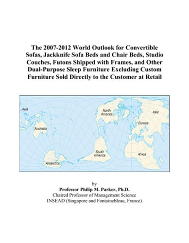 9780497331054: The 2007-2012 World Outlook for Convertible Sofas, Jackknife Sofa Beds and Chair Beds, Studio Couches, Futons Shipped with Frames, and Other ... Sold Directly to the Customer at Retail