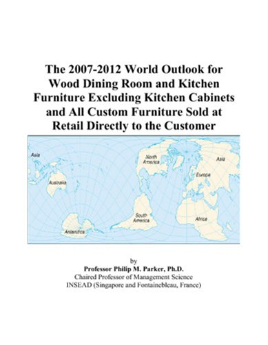 9780497331153: The 2007-2012 World Outlook for Wood Dining Room and Kitchen Furniture Excluding Kitchen Cabinets and All Custom Furniture Sold at Retail Directly to the Customer