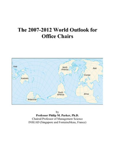 The 2007-2012 World Outlook for Office Chairs: Philip M. Parker