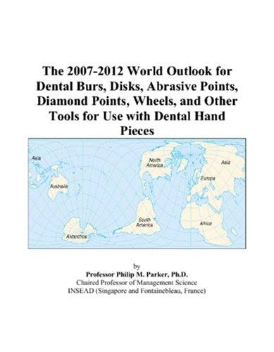 9780497333102: The 2007-2012 World Outlook for Dental Burs, Disks, Abrasive Points, Diamond Points, Wheels, and Other Tools for Use with Dental Hand Pieces