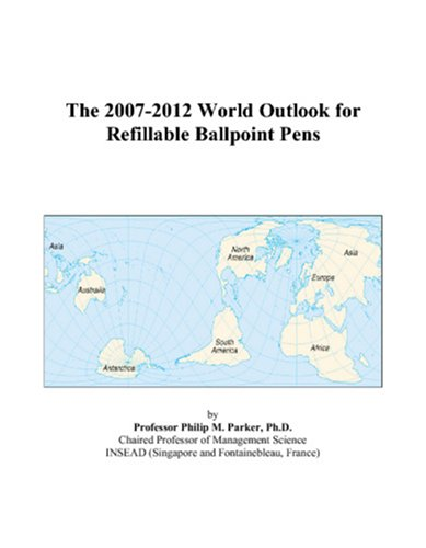 9780497334376: The 2007-2012 World Outlook for Refillable Ballpoint Pens