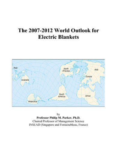 9780497338275: The 2007-2012 World Outlook for Electric Blankets
