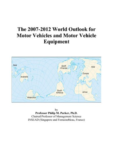 9780497339746: The 2007-2012 World Outlook for Motor Vehicles and Motor Vehicle Equipment