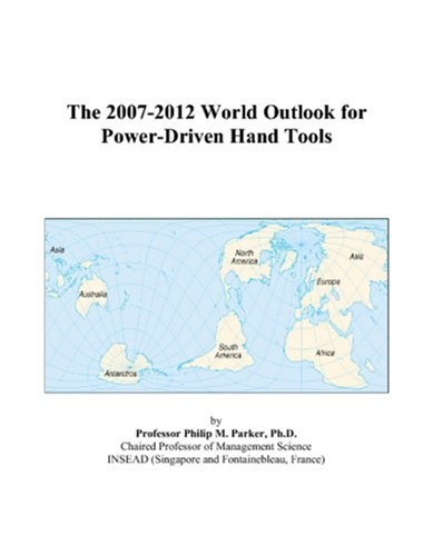 9780497340056: The 2007-2012 World Outlook for Power-Driven Hand Tools