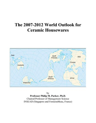9780497341688: The 2007-2012 World Outlook for Ceramic Housewares