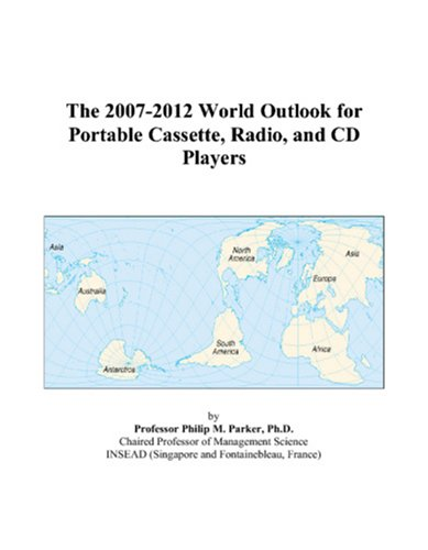 9780497343736: The 2007-2012 World Outlook for Portable Cassette, Radio, and CD Players