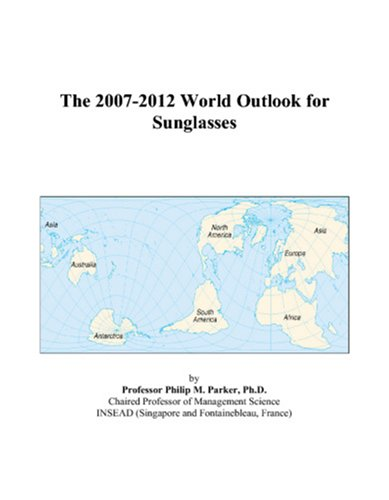 The 2007-2012 World Outlook for Sunglasses