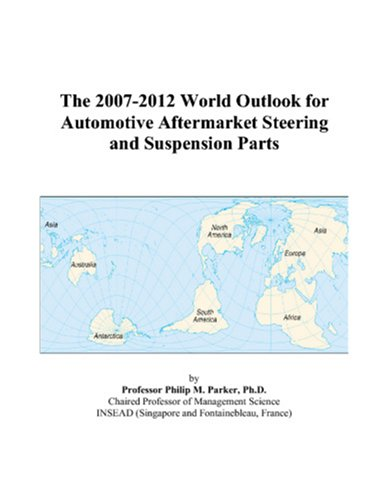 9780497344931: The 2007-2012 World Outlook for Automotive Aftermarket Steering and Suspension Parts