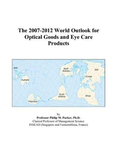 9780497346553: The 2007-2012 World Outlook for Optical Goods and Eye Care Products