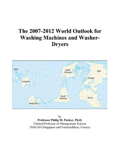 9780497347994: The 2007-2012 World Outlook for Washing Machines and Washer-Dryers