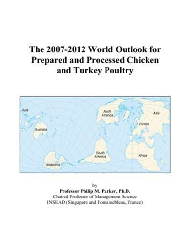 9780497348267: The 2007-2012 World Outlook for Prepared and Processed Chicken and Turkey Poultry