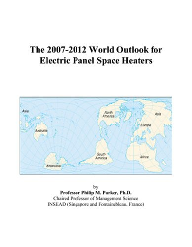 9780497348700: The 2007-2012 World Outlook for Electric Panel Space Heaters
