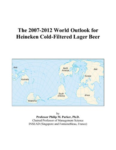 9780497349578: The 2007-2012 World Outlook for Heineken Cold-Filtered Lager Beer