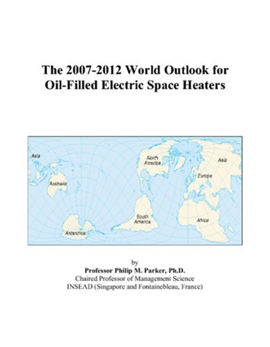 9780497350871: The 2007-2012 World Outlook for Oil-Filled Electric Space Heaters